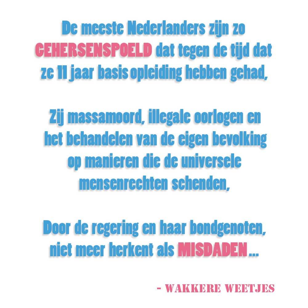 De meeste Nederlanders zijn zo gehersenspoeld. Burgerlijke Ongehoorzaamheid.