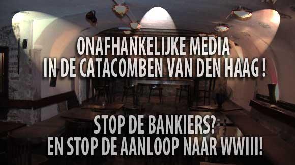 Stop de bankiers en stop de aanloop naar de derde wereldoorlog! In de Catacomben van Den Haag