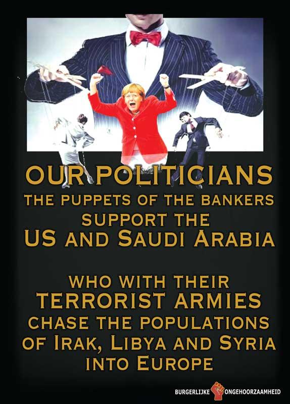 Onze politici, de trekpoppetjes van de bankiers, steunen de VS en Saudi Arabië die met hun terroristenlegers de vluchtelingen de EU in jagen.